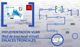 IMPLEMENTACIÓN VLAN (Red de área local virtual) ENLACES TRONCALES