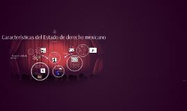 Copy of características del Estado de derecho mexicano