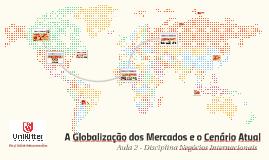 Aula 2 - A Globalização dos Mercados e o Cenário Atual
