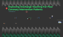 Improving Discharge Teaching For Post Coronary Intervention