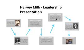 Copy of Harvey Milk - Leadership Presentation