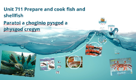 Unit 711 Prepare and cook fish and shellfish