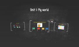Unit 1: My world