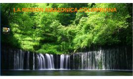 LA REGION AMAZONICA COLOMBIANA
