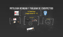 Copy of PATOLOGIA BENIGNA Y MALIGNA DE ENDOMETRIO