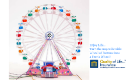 Enjoy Life... Turn the Unpredictable Wheel of Fortune Into a Ferris Wheel