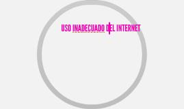 USO INADECUADO DEL INTERNET
