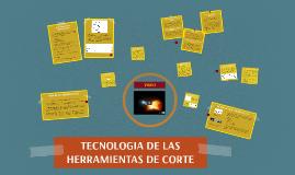 Copy of TECNOLOGIA DE LAS HERRAMIENTAS DE CORTE