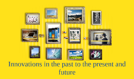 Innovations in the past to the present and future