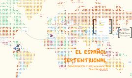Copy of EL ESPAÑOL SEPTENTRIONAL