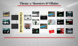 Theme 2: Monsters & Villains