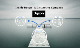Inside Dyson - A Distinctive Company