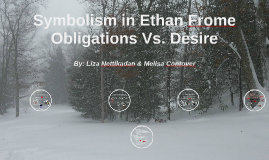 symbolism in ethan frome obligations vs desire by liza  symbolism in ethan frome obligations vs desire by liza nettikadan on prezi