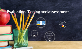 Evaluation, Testing and assessment