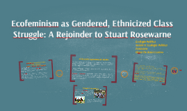 Ecofeminism as Gendered, Ethnicized Class Struggle: A Rejoin