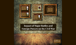 Impact of Major Battles and Foreign Powers on the Civil War
