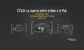 ETICA: La Guerra entre el Bien & el Mal