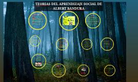 Copy of TEORIAS DEL APRENDIZAJE SOCIAL DE ALBERT BANDURA