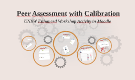 Peer Assessment with Calibration - UNSW Enhanced Workshop Activity in Moodle