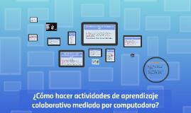 ¿Cómo hacer actividades de aprendizaje colaborativo mediado por TIC?