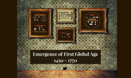 Emergence of First Global Age 1450 - 1770