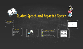 Quoted Speech and Reported Speech