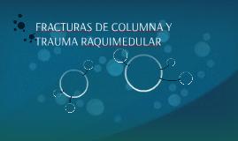 FRACTURAS DE COLUMNA Y TRAUMA RAQUIMEDULAR