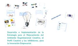 Desarrollo e Implementación de la Estrategia para el Mejoramiento del Ambiente Organizacional Creativo, el Perfil Creativo y los Inhibidores, para la Innovación Empresarial