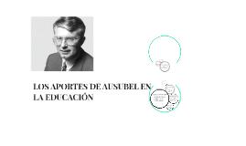 Copy of LOS APORTES DE AUSUBEL EN LA EDUCACIÓN