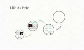 Life As Eric