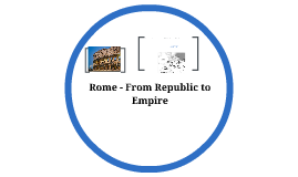 Rome - From Republic to Empire