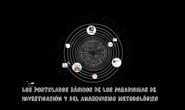 Copy of LOS POSTULADOS BÁSICOS DE LOS PARADIGMAS DE INVESTIGACIÓN Y