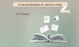 Copie de El cuento fantastico de America Latina