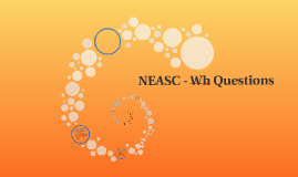 NEASC - Wh Questions