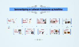 Copy of Sammenligning av Luthersk-Protestanter og katolikker