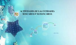 Copy of ACTIVIDADES DE LAS ENTIDADES BANCARIAS Y NO BANCARIAS