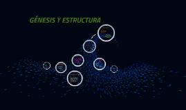 Copy of GÉNESIS Y ESTRUCTURA
