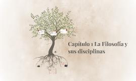 Capítulo 1 La Filosofía y sus disciplinas