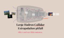 Large Hadron Collider Extrapolation pitfall