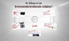 Er Islam er en kvinneundertrykkende religion?