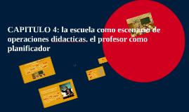 CAPITULO 4: la escuela como escenario de operaciones didacti