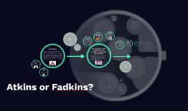 Atkins or Fadkins?
