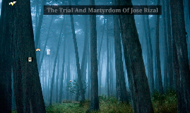 The Trial And Martyrdom Of Jose Rizal