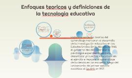 Enfoques teoricos y definiciones de la tecnologia educativa