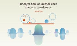Analyze how an author uses rhetoric to advance