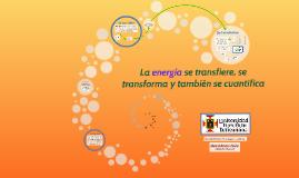 La energía se transfiere, se transforma y también se cuantif