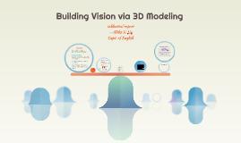 Building Vision via 3D Modeling