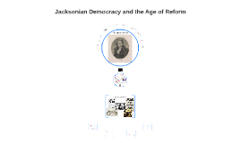Jacksonian Democracy & The Age of Reform