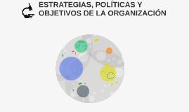 ESTRATEGIAS, POLÍTICAS Y OBJETIVOS DE LA ORGANIZACIÓN