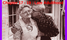 Chapter 17 - 19 : Late Adulthood